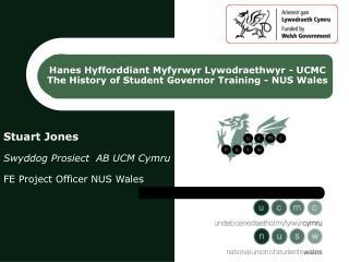 Stuart Jones Swyddog Prosiect  AB UCM Cymru FE Project Officer NUS Wales
