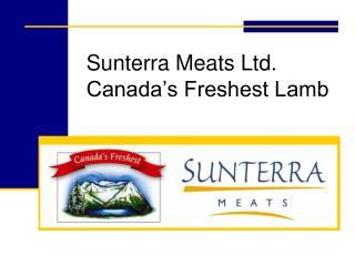 Sunterra Meats Ltd. Canada s Freshest Lamb