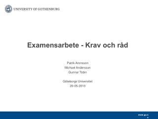 Patrik Aronsson Michael Andersson Gunnar Tobin  G teborgs Universitet 20-05-2010