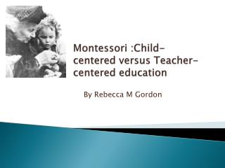 Montessori :Child-centered versus Teacher-centered education