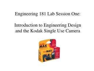 Engineering 181 Lab Session One:  Introduction to Engineering Design and the Kodak Single Use Camera