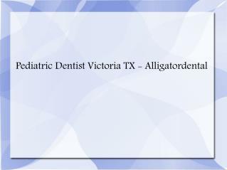 Pediatric Dentist Victoria TX,Sedation Dentistry Victoria TX