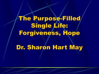 The Purpose-Filled Single Life: Forgiveness, Hope  Dr. Sharon Hart May