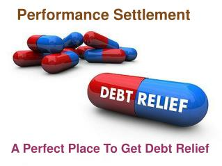 Performance Settlement - A Perfect Place To Get Debt Relief