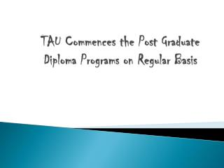 TAU Commences the Post Graduate Diploma Programs on Regular
