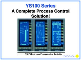 YS100 Series    A Complete Process Control Solution