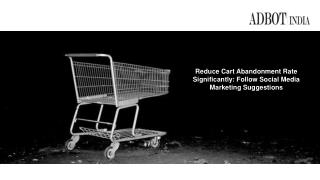 Reduce Cart Abandonment Rate Significantly- Social Marketing