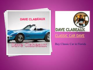 How to Buy Classic Car in Florida – Dave Clabeaux