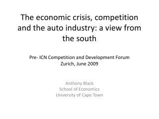 The economic crisis, competition and the auto industry: a view from the south  Pre- ICN Competition and Development Foru