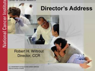 Robert H. Wiltrout Director, CCR