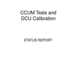 CCUM Tests and  DCU Calibration