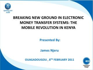 BREAKING NEW GROUND IN ELECTRONIC MONEY TRANSFER SYSTEMS: THE MOBILE REVOLUTION IN KENYA