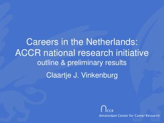 Careers in the Netherlands: ACCR national research initiative outline & preliminary results