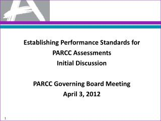 Establishing Performance Standards for  PARCC Assessments Initial Discussion