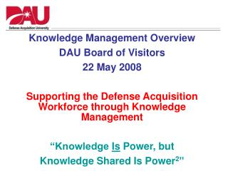 Knowledge Management Overview DAU Board of Visitors 22 May 2008
