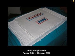 Torta Inauguración  Teatro ACJ –  20/ nov./ 2006
