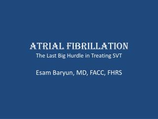 Atrial Fibrillation The Last Big Hurdle in Treating SVT