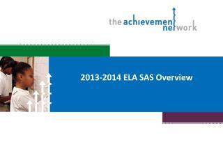 2013-2014 ELA SAS Overview