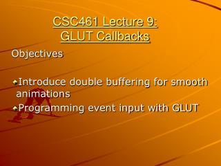 CSC461 Lecture 9: GLUT Callbacks