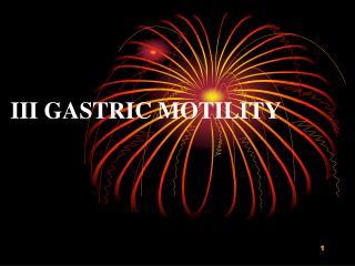 III GASTRIC MOTILITY