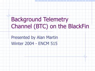 Background Telemetry Channel (BTC) on the BlackFin