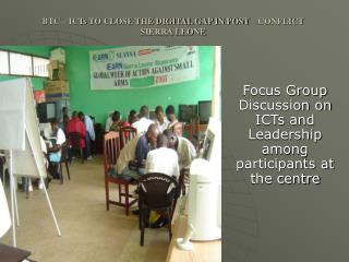 BTC – ICTs TO CLOSE THE DIGITAL GAP IN POST – CONFLICT SIERRA LEONE