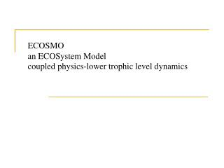 ECOSMO  an ECOSystem Model  coupled physics-lower trophic level dynamics