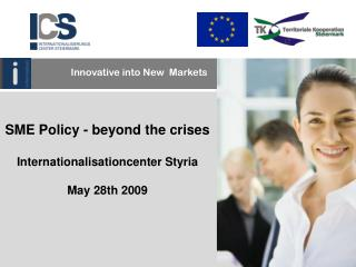 SME Policy - beyond the crises Internationalisationcenter Styria May 28th 2009