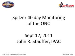 Spitzer 40 day Monitoring of the ONC Sept 12, 2011 John R. Stauffer, IPAC