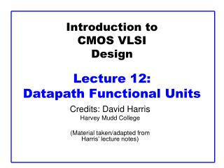 Introduction to CMOS VLSI Design  Lecture 12:  Datapath Functional Units