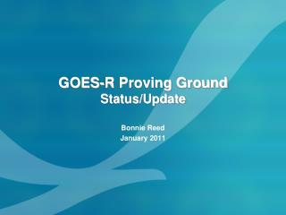GOES-R Proving Ground  Status/Update