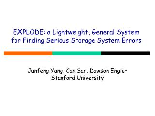 E X PLODE: a Lightweight, General System for Finding Serious Storage System Errors
