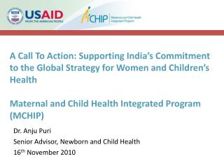 Dr. Anju Puri Senior Advisor, Newborn and Child Health 16 th  November 2010