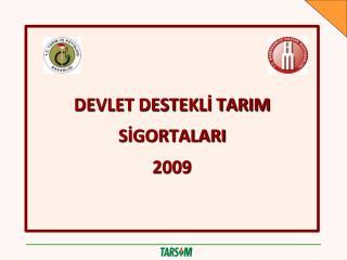 DEVLET DESTEKLI TARIM SIGORTALARI 2009