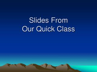 Slides From  Our Quick Class