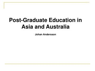 Post-Graduate Education in Asia and Australia Johan Andersson