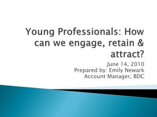 Young Professionals: How can we engage, retain & attract?