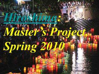 Hiroshima:  Master s Project,  Spring 2010