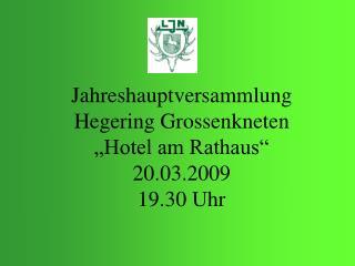 """Jahreshauptversammlung  Hegering Grossenkneten """"Hotel am Rathaus"""" 20.03.2009  19.30 Uhr"""