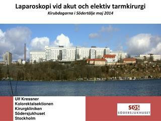 Laparoskopi vid akut och elektiv tarmkirurgi Kirubdagarna i Södertälje maj 2014