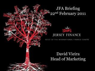 JFA Briefing 22 nd  February 2011 David Vieira Head of Marketing