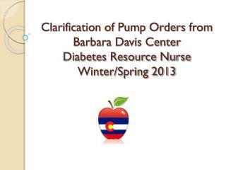 Clarification of Pump Orders from Barbara Davis Center Diabetes Resource Nurse Winter/Spring 2013