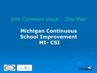 One Common Voice – One Plan Michigan Continuous  School Improvement   MI- CSI