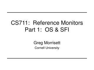 CS711:  Reference Monitors Part 1:  OS & SFI