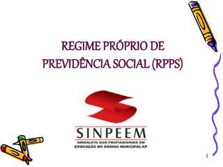 REGIME PRÓPRIO DE  PREVIDÊNCIA SOCIAL (RPPS)