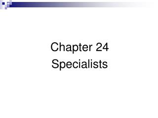 Chapter 24 Specialists