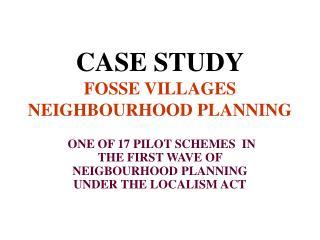 CASE STUDY FOSSE VILLAGES NEIGHBOURHOOD PLANNING