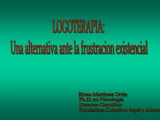 LOGOTERAPIA: Una alternativa ante la frustracion existencial