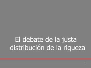 El debate de la justa distribución de la riqueza