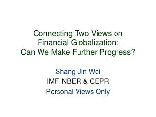 Connecting Two Views on  Financial Globalization: Can We Make Further Progress?